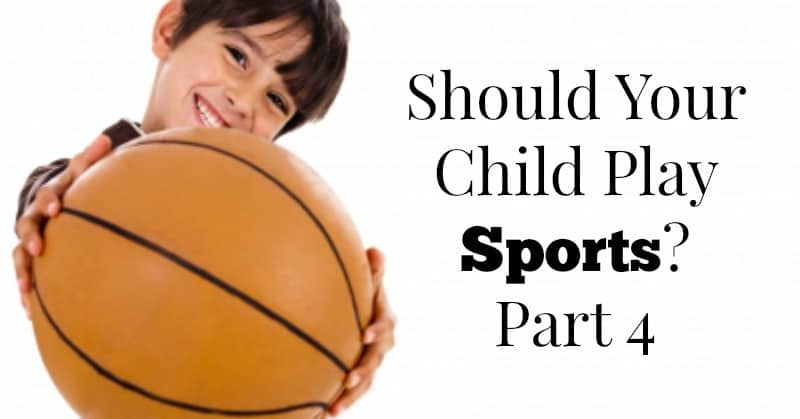 Should My Child Play Sports? Part IV