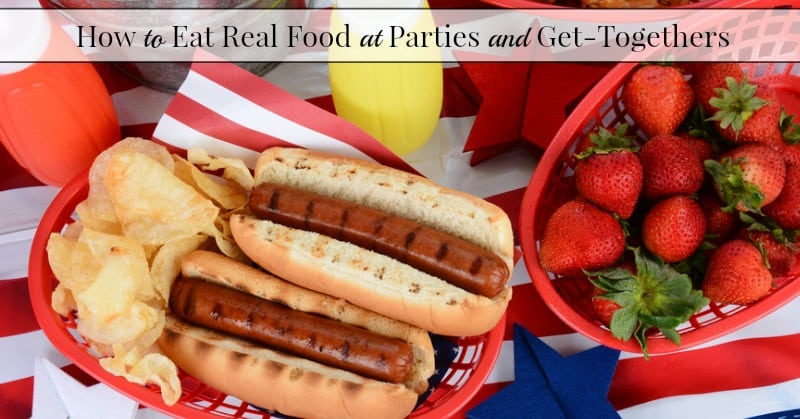 How To Eat Real Foods Away From Home–Parties and Get-Togethers