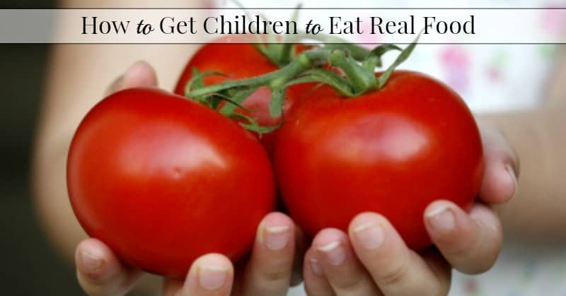 How To Get Children to Eat Real Food