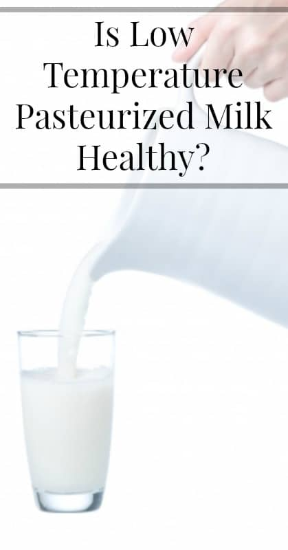 Is Low Temperature Pasteurized Milk Healthy pin