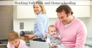 Working Full Time and HomeSchooling