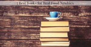 Top Five Real Food Books For Newbies
