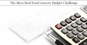 The $600 Real Food Grocery Budget Challenge