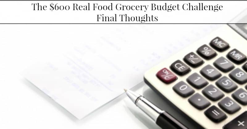 $600 Real Food Grocery Budget Challenge–Final Thoughts