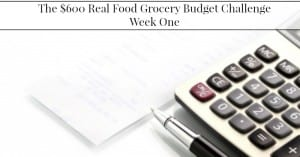 The $600 Real Food Grocery Challenge–Week One