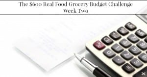 The $600 Real Food Grocery Budget Challenge–Week Two