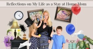 Reflections On My Life as a Stay at Home Mom