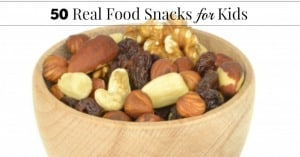 50 Real Food Snacks For Kids