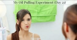 Does Oil Pulling Work?  My Oil Pulling Experiment–Day 21