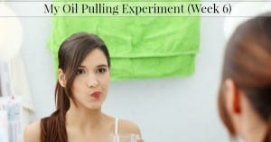 Does Oil-Pulling Work?  My Oil Pulling Experiment–Week 6