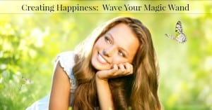 Creating Happiness–Wave Your Magic Wand