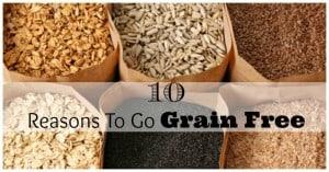 Ten Reasons To Go Grain Free