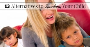 13 Alternatives to Spanking Your Child