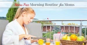 Stress Free Morning Routine for Moms
