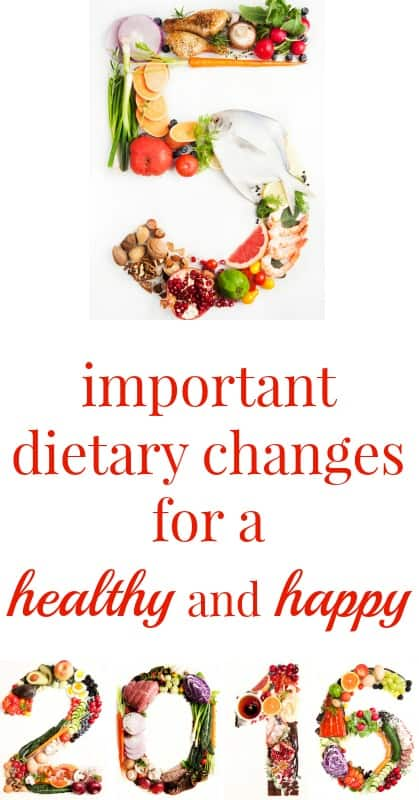 5 Important Dietary Changes for a Healthy and Happy 2016