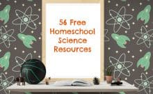 56 Free Homeschool Science Resources
