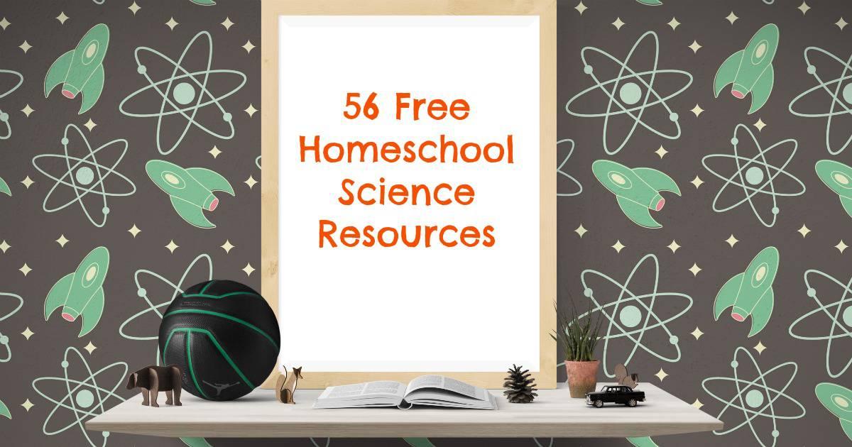 56 Free Homeschool Science Resources