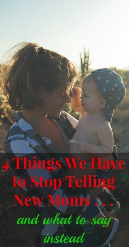 4 Things to STOP Telling New Moms and what to say instead