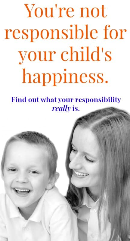 You're Not Responsible For Your Child's Happiness