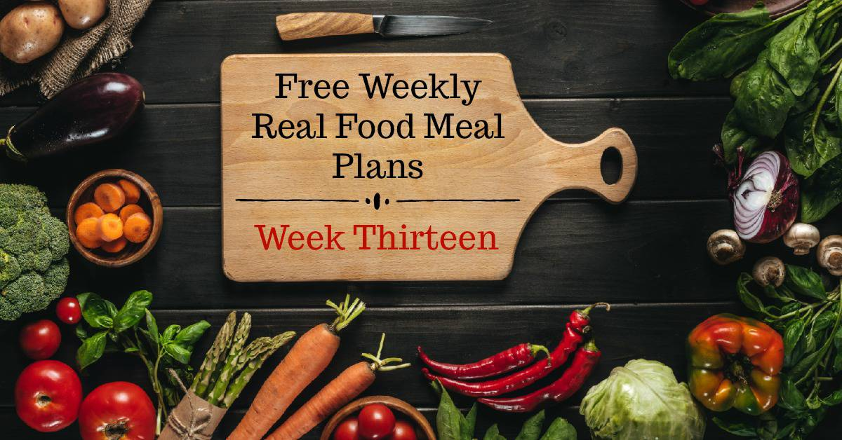 Free Real Food Meal Plans Week Thirteen