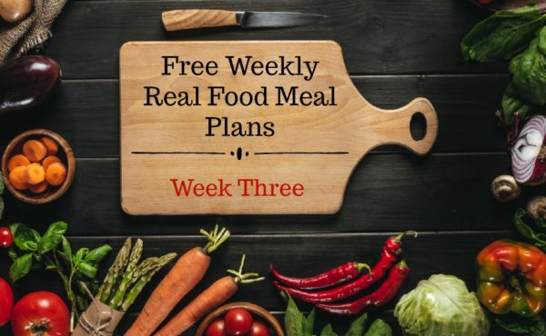 Free Real Food Meal Plans Week Three