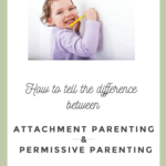 The Difference Between Attachment Parenting and Permissive Parenting