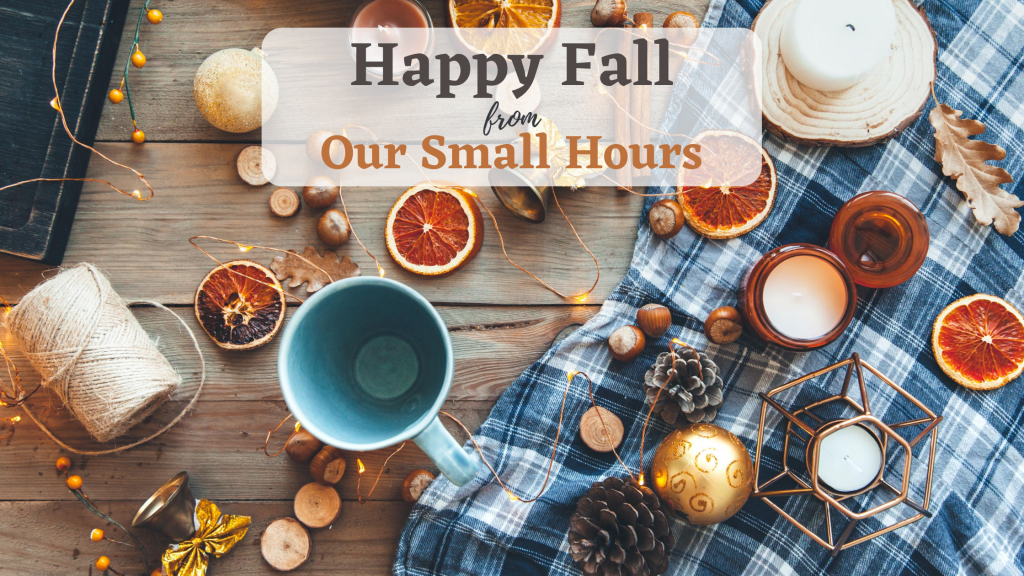 Happy Fall From Our Small Hours
